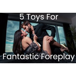 Five Toys For Fantastic Foreplay